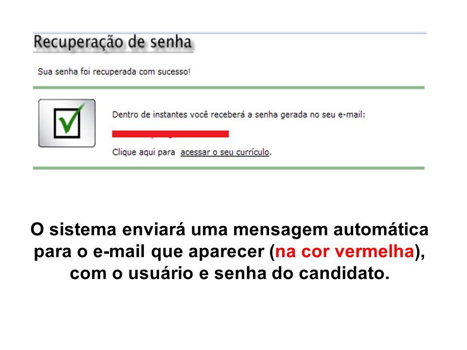 O sistema enviará uma mensagem automática para o e-mail que aparecer (na cor vermelha), com o usuário e senha do candidato.