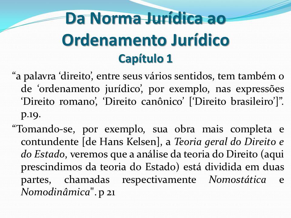 "Da Norma Jurídica ao Ordenamento Jurídico Capítulo 1 ""a palavra 'direito', entre seus vários sentidos, tem também o de 'ordenamento jurídico', por exe"