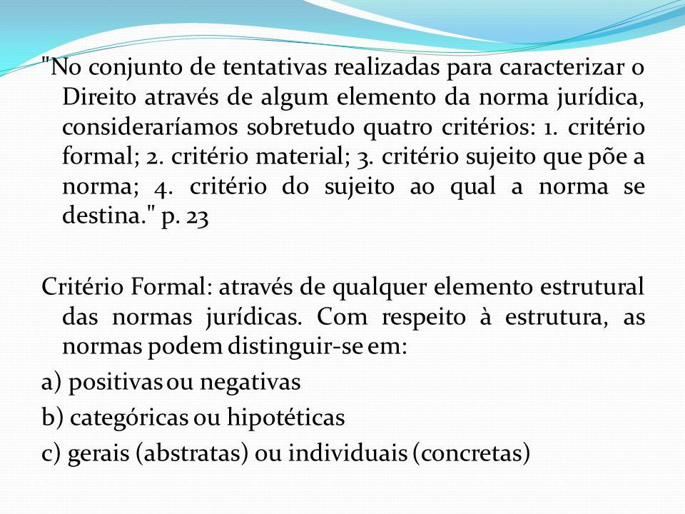 Quanto às normas hipotéticas, estas podem assumir estas duas formas: 1) se queres A, deves B 2) se é A, deve ser B (onde A é o fato jurídico e B é a consequência jurídica ou A é o ilícito e B a sanção).