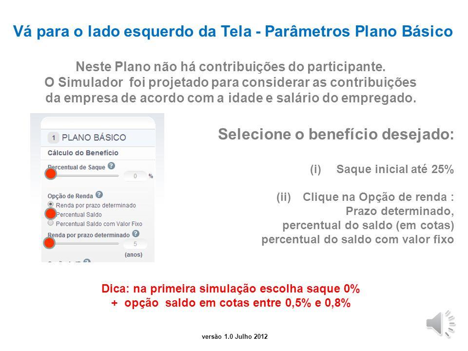 versão 2.0 junho 2014 Comece avaliando a área de dados Confirme o Salário de Participação O Salário é carregado automaticamente a partir do cadastro e pode estar impactado por férias, 13º., bônus.