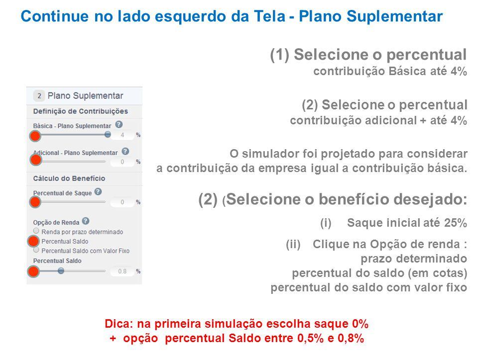 Vá para o lado esquerdo da Tela - Parâmetros Plano Básico Neste Plano não há contribuições do participante.