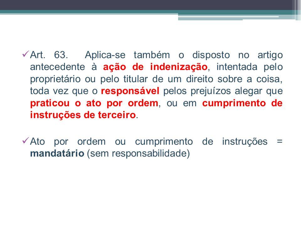 Art. 63. Aplica-se também o disposto no artigo antecedente à ação de indenização, intentada pelo proprietário ou pelo titular de um direito sobre a co