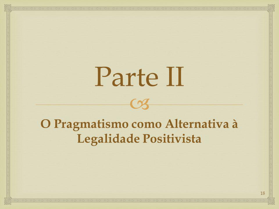  Parte II O Pragmatismo como Alternativa à Legalidade Positivista 18