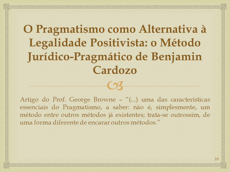  O Pragmatismo como Alternativa à Legalidade Positivista: o Método Jurídico-Pragmático de Benjamin Cardozo Artigo do Prof.