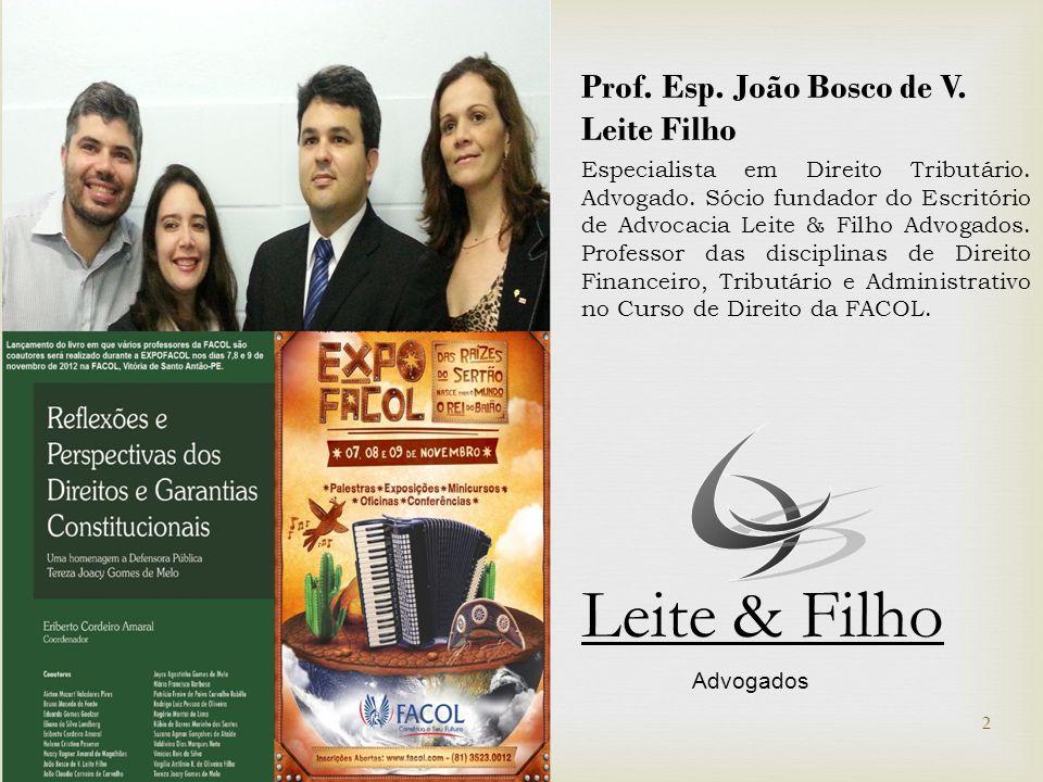 Prof.Esp. João Bosco de V. Leite Filho Especialista em Direito Tributário.