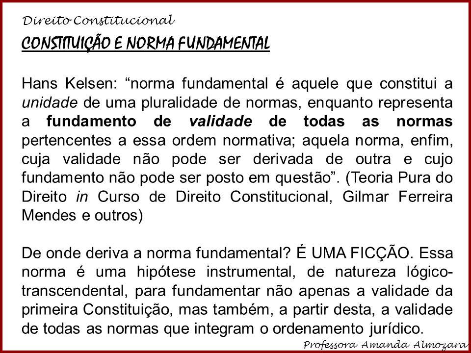 Direito Constitucional Professora Amanda Almozara 5 Evita o regressus in infinitum – por isso há uma SUPOSIÇÃO DA EXISTÊNCIA DE UMA NORMA INAUGURAL.