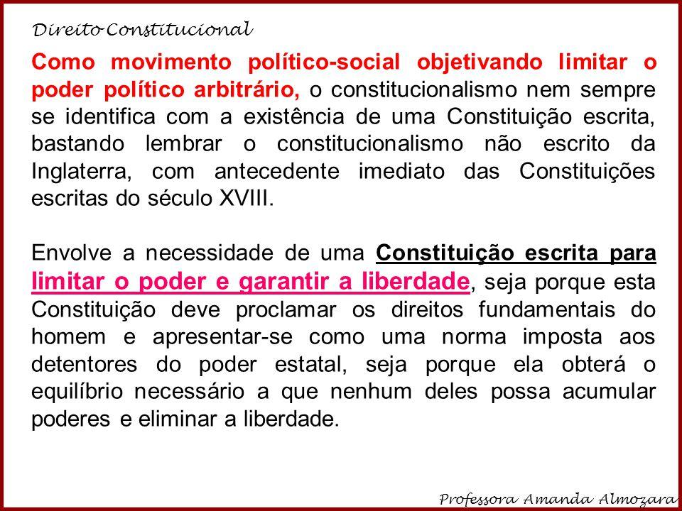 Direito Constitucional Professora Amanda Almozara 10 O constitucionalismo moderno, na magistral síntese de Canotilho é uma técnica específica de limitação do poder com fins garantísticos .