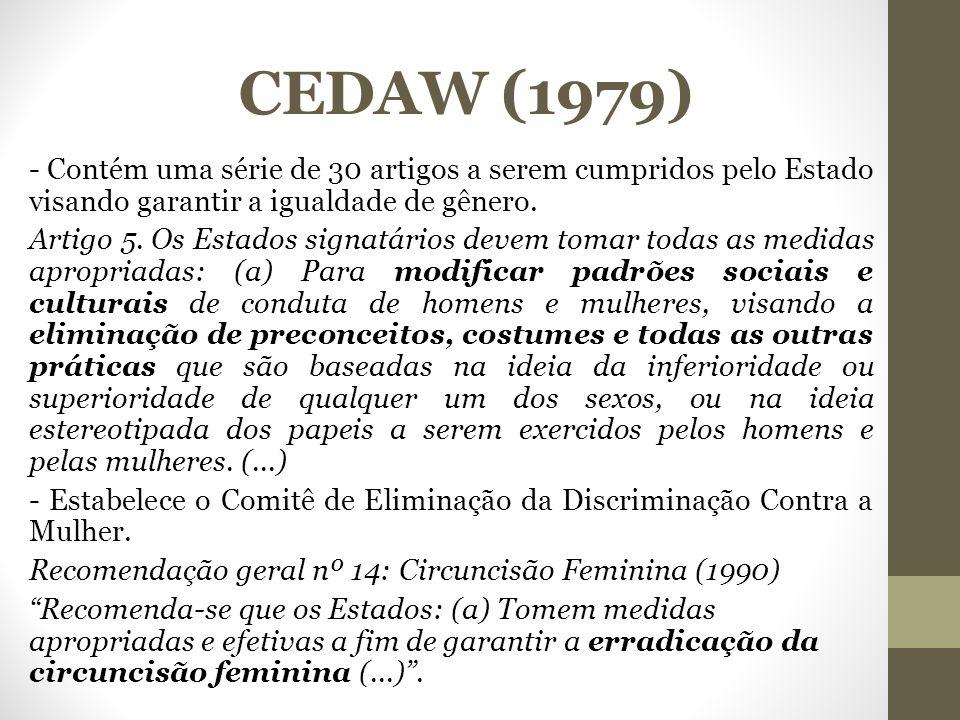 CEDAW (1979) - Contém uma série de 30 artigos a serem cumpridos pelo Estado visando garantir a igualdade de gênero.
