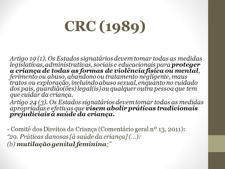 CRC (1989) Artigo 19 (1). Os Estados signatários devem tomar todas as medidas legislativas, administrativas, sociais e educacionais para proteger a cr