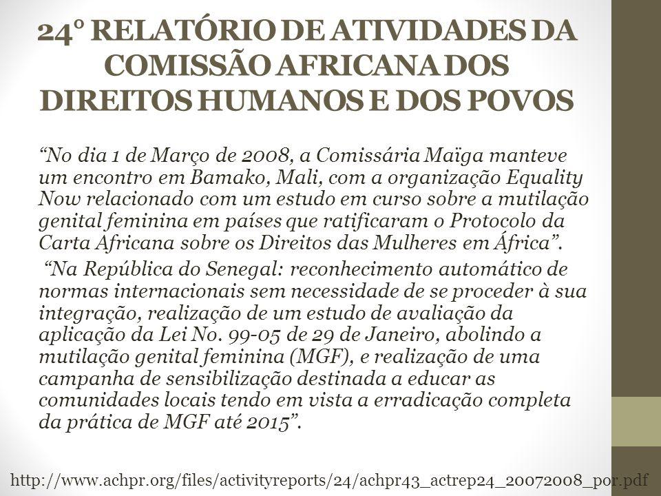 24° RELATÓRIO DE ATIVIDADES DA COMISSÃO AFRICANA DOS DIREITOS HUMANOS E DOS POVOS No dia 1 de Março de 2008, a Comissária Maïga manteve um encontro em Bamako, Mali, com a organização Equality Now relacionado com um estudo em curso sobre a mutilação genital feminina em países que ratificaram o Protocolo da Carta Africana sobre os Direitos das Mulheres em África .