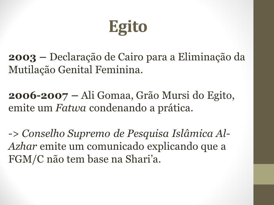 Egito 2003 – Declaração de Cairo para a Eliminação da Mutilação Genital Feminina. 2006-2007 – Ali Gomaa, Grão Mursi do Egito, emite um Fatwa condenand