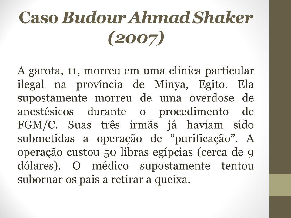 Caso Budour Ahmad Shaker (2007) A garota, 11, morreu em uma clínica particular ilegal na província de Minya, Egito. Ela supostamente morreu de uma ove