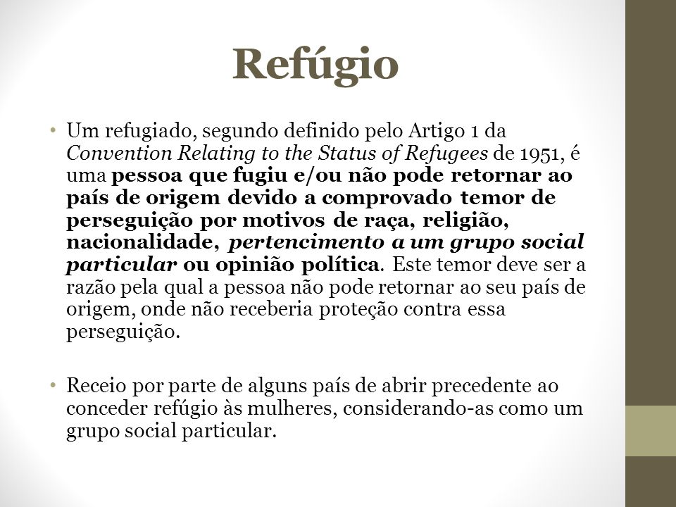 Refúgio Um refugiado, segundo definido pelo Artigo 1 da Convention Relating to the Status of Refugees de 1951, é uma pessoa que fugiu e/ou não pode re