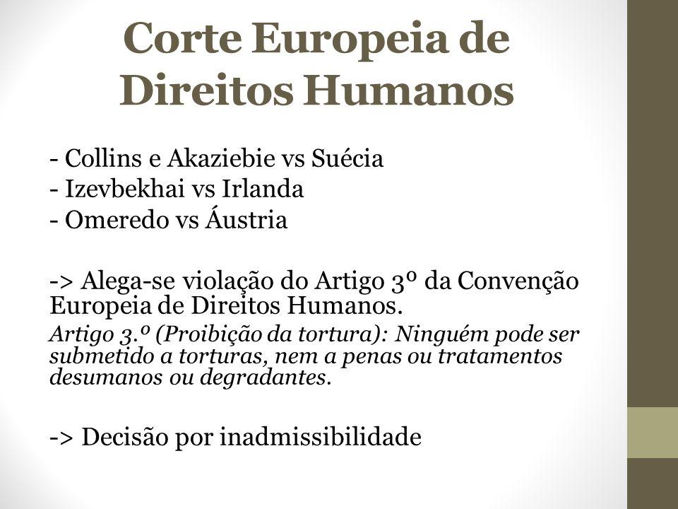 Corte Europeia de Direitos Humanos - Collins e Akaziebie vs Suécia - Izevbekhai vs Irlanda - Omeredo vs Áustria -> Alega-se violação do Artigo 3º da Convenção Europeia de Direitos Humanos.