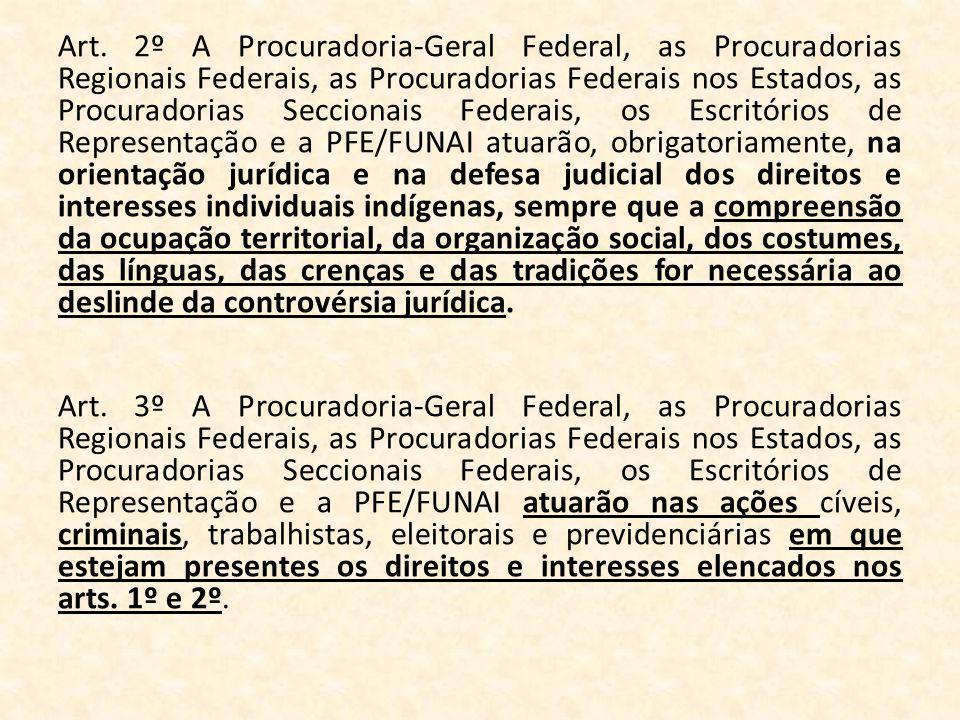Art. 2º A Procuradoria-Geral Federal, as Procuradorias Regionais Federais, as Procuradorias Federais nos Estados, as Procuradorias Seccionais Federais