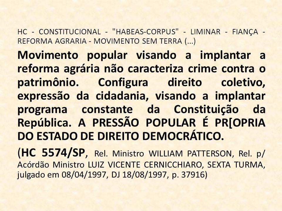 HC - CONSTITUCIONAL - HABEAS-CORPUS - LIMINAR - FIANÇA - REFORMA AGRARIA - MOVIMENTO SEM TERRA (...) Movimento popular visando a implantar a reforma agrária não caracteriza crime contra o patrimônio.
