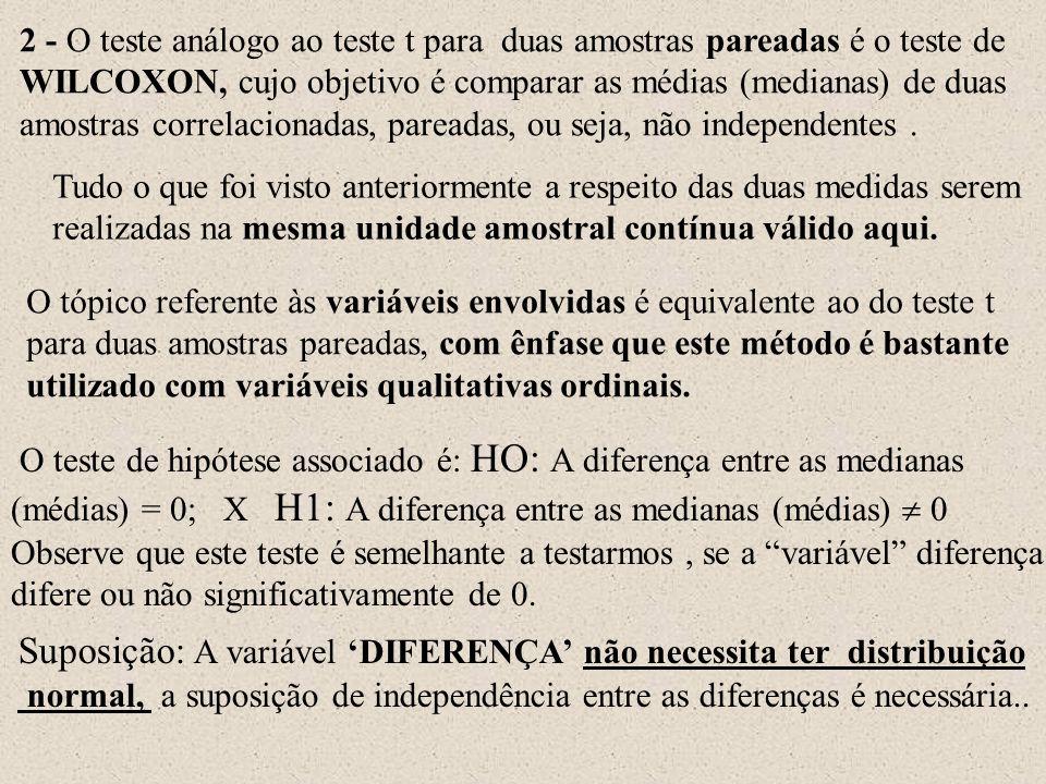 2 - O teste análogo ao teste t para duas amostras pareadas é o teste de WILCOXON, cujo objetivo é comparar as médias (medianas) de duas amostras corre