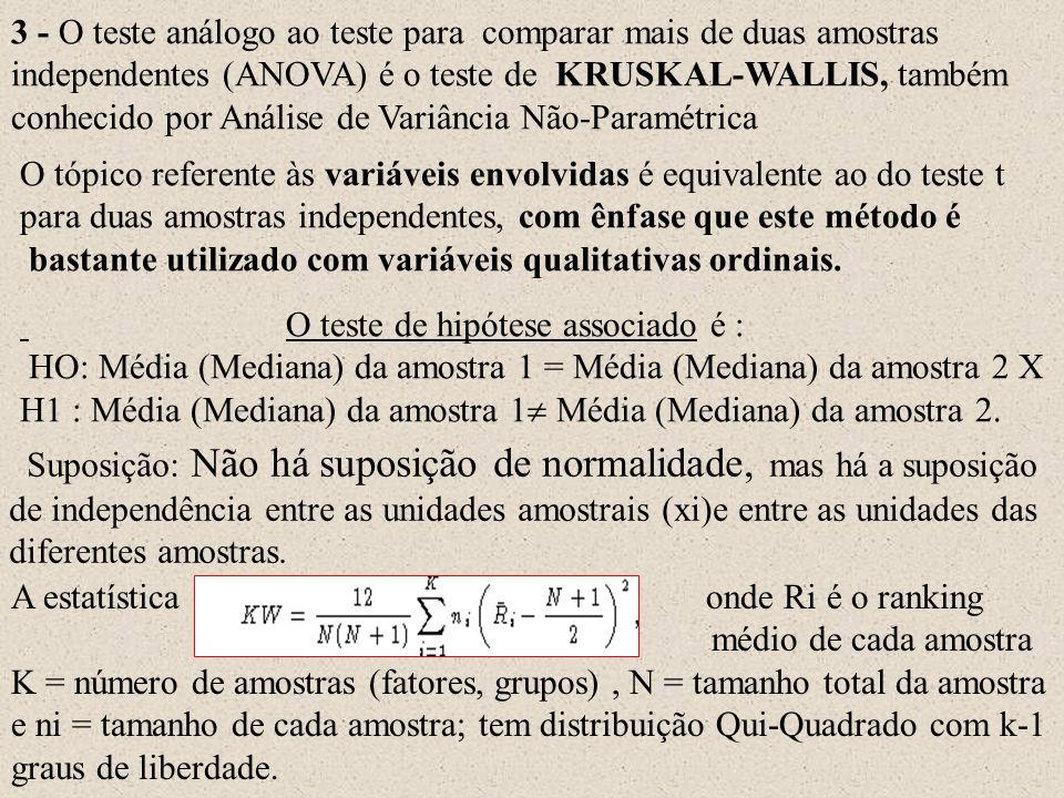 3 - O teste análogo ao teste para comparar mais de duas amostras independentes (ANOVA) é o teste de KRUSKAL-WALLIS, também conhecido por Análise de Va