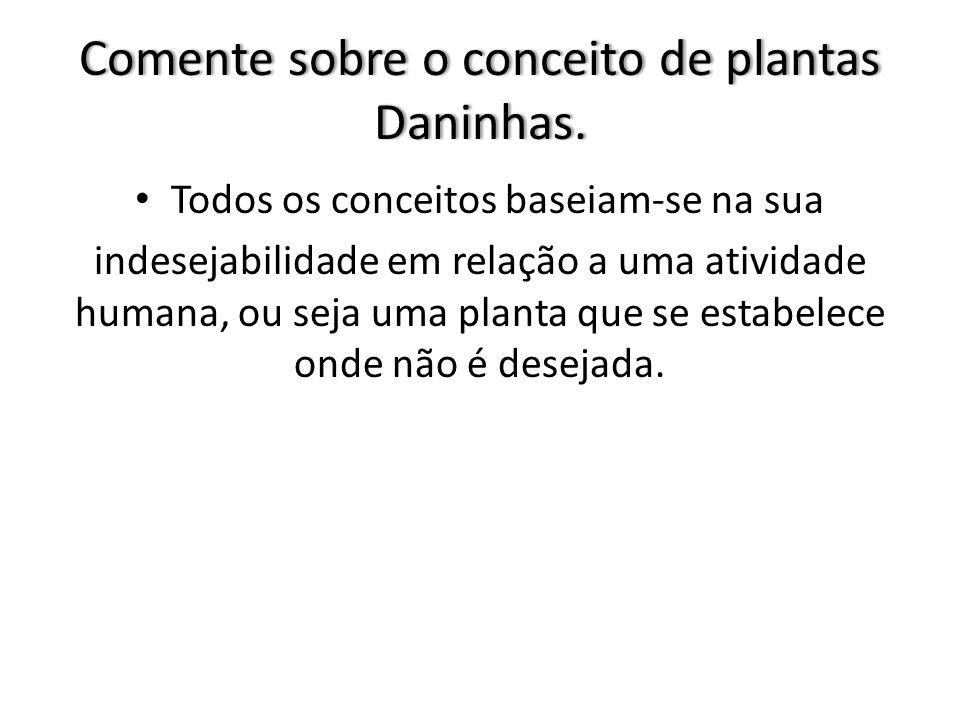 Comente sobre o conceito de plantas Daninhas.