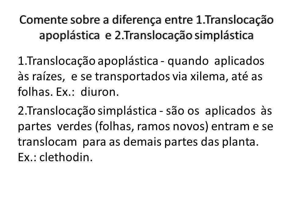 Comente sobre a diferença entre 1.Translocação apoplástica e 2.Translocação simplástica 1.Translocação apoplástica - quando aplicados às raízes, e se transportados via xilema, até as folhas.