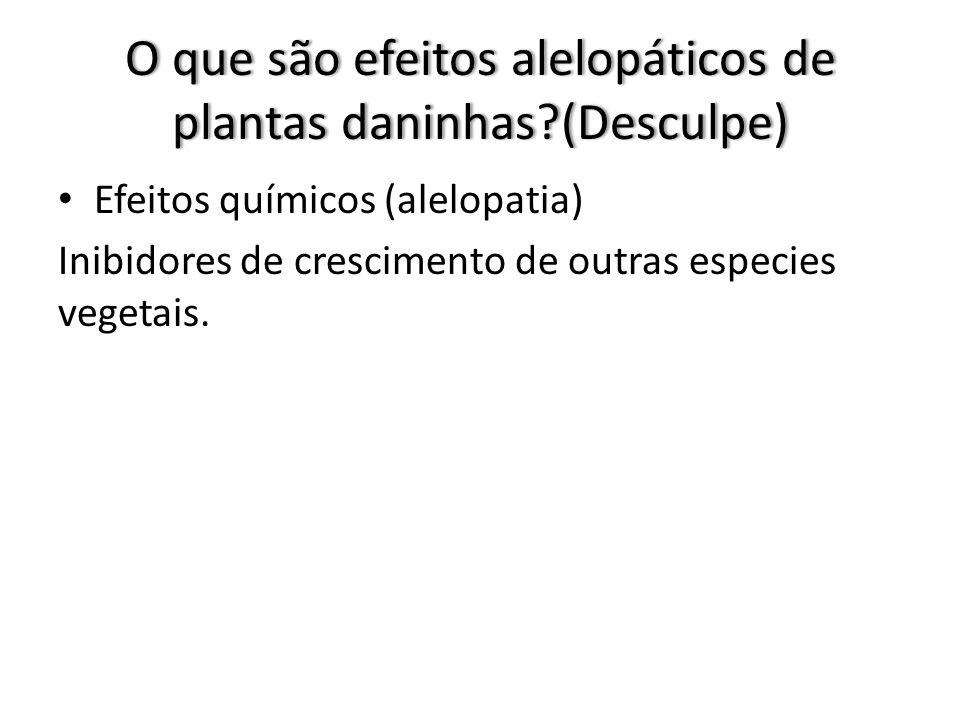 O que são efeitos alelopáticos de plantas daninhas?(Desculpe) Efeitos químicos (alelopatia) Inibidores de crescimento de outras especies vegetais.