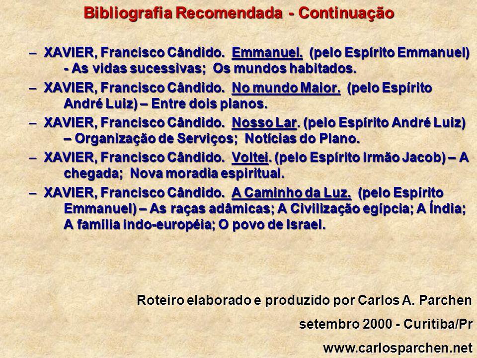 Bibliografia Recomendada - Continuação –XAVIER, Francisco Cândido. Emmanuel. (pelo Espírito Emmanuel) - As vidas sucessivas; Os mundos habitados. –XAV