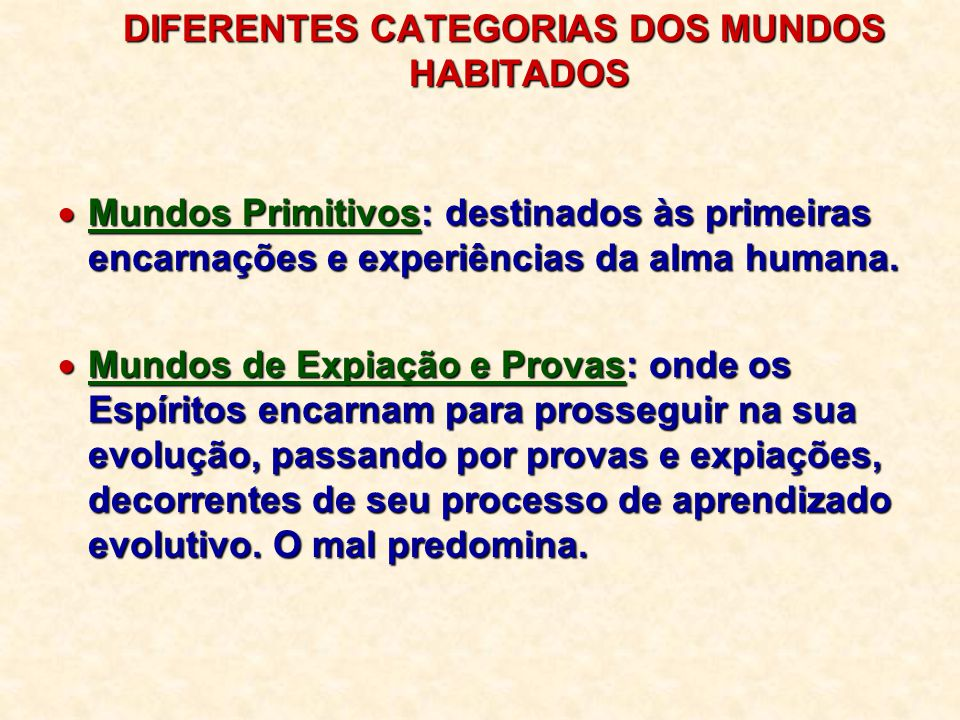 DIFERENTES CATEGORIAS DOS MUNDOS HABITADOS  Mundos Primitivos: destinados às primeiras encarnações e experiências da alma humana.  Mundos de Expiaçã