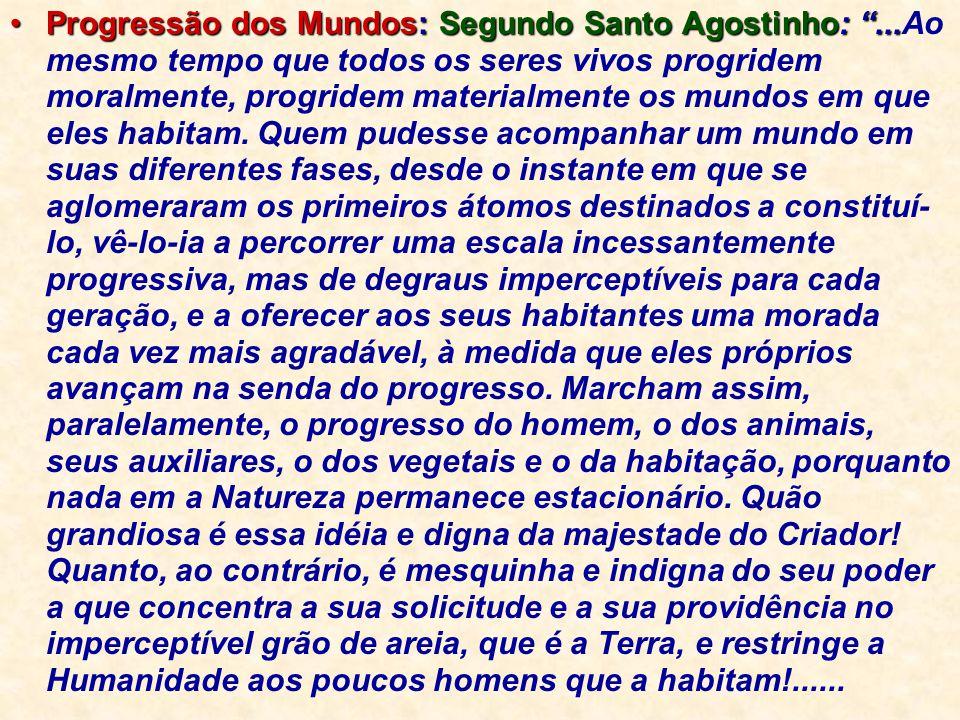 """Progressão dos Mundos: Segundo Santo Agostinho: """"...Progressão dos Mundos: Segundo Santo Agostinho: """"...Ao mesmo tempo que todos os seres vivos progri"""