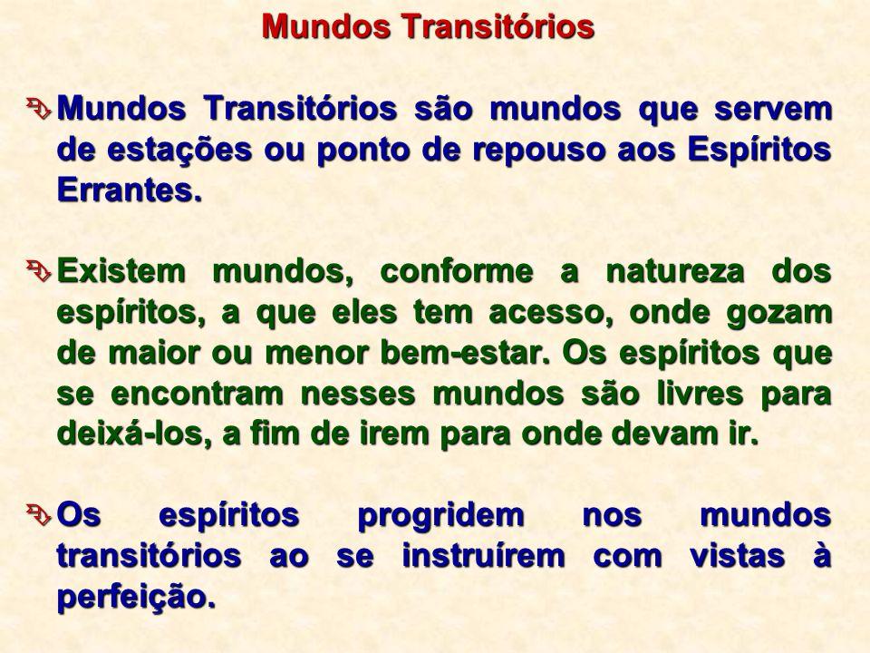 Mundos Transitórios  Mundos Transitórios são mundos que servem de estações ou ponto de repouso aos Espíritos Errantes.  Existem mundos, conforme a n