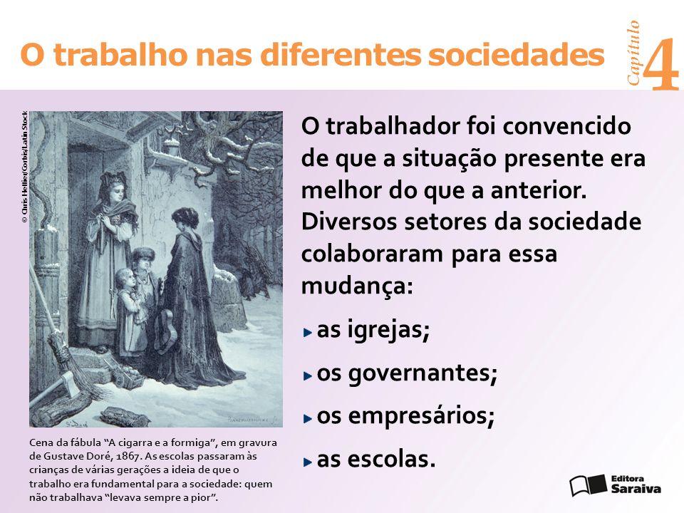 Capítulo 4 O trabalho nas diferentes sociedades O trabalhador foi convencido de que a situação presente era melhor do que a anterior.