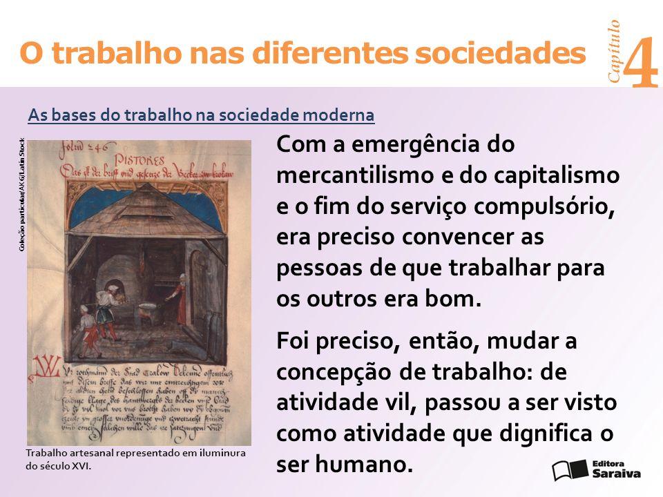 Capítulo 4 O trabalho nas diferentes sociedades Com a emergência do mercantilismo e do capitalismo e o fim do serviço compulsório, era preciso convencer as pessoas de que trabalhar para os outros era bom.