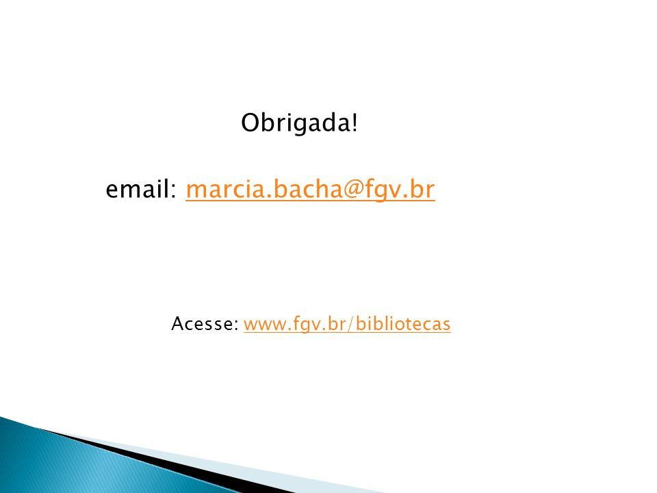 Obrigada! email: marcia.bacha@fgv.brmarcia.bacha@fgv.br Acesse: www.fgv.br/bibliotecaswww.fgv.br/bibliotecas