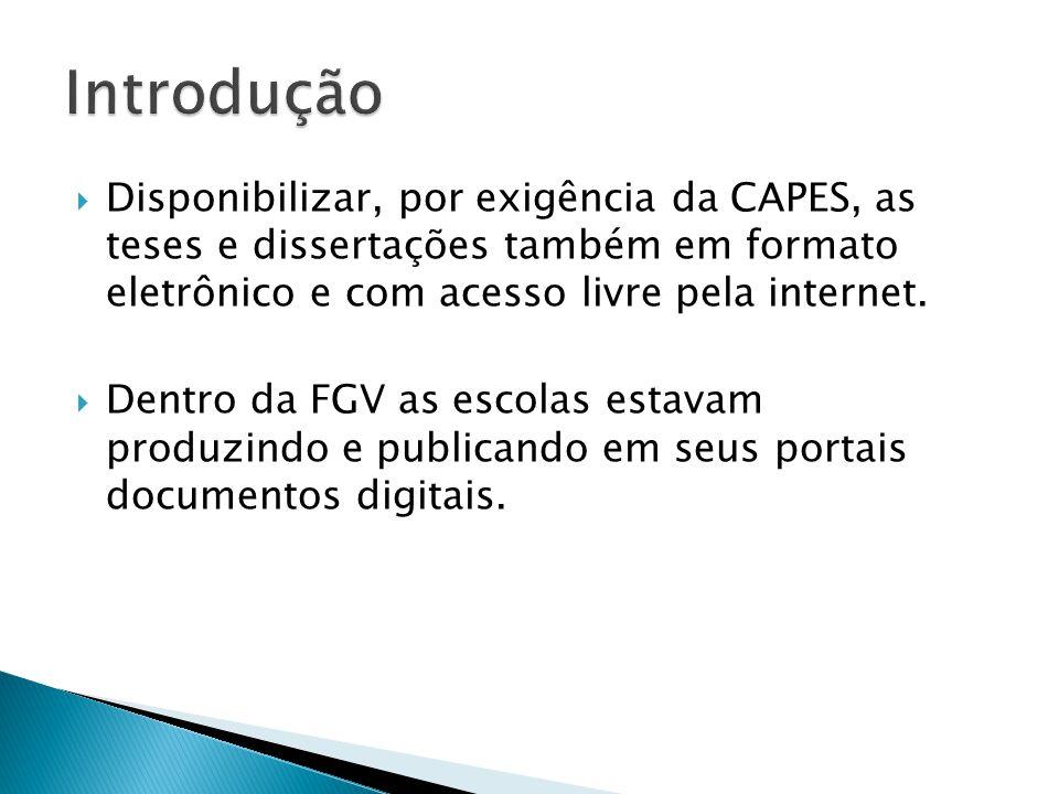  Disponibilizar, por exigência da CAPES, as teses e dissertações também em formato eletrônico e com acesso livre pela internet.  Dentro da FGV as es