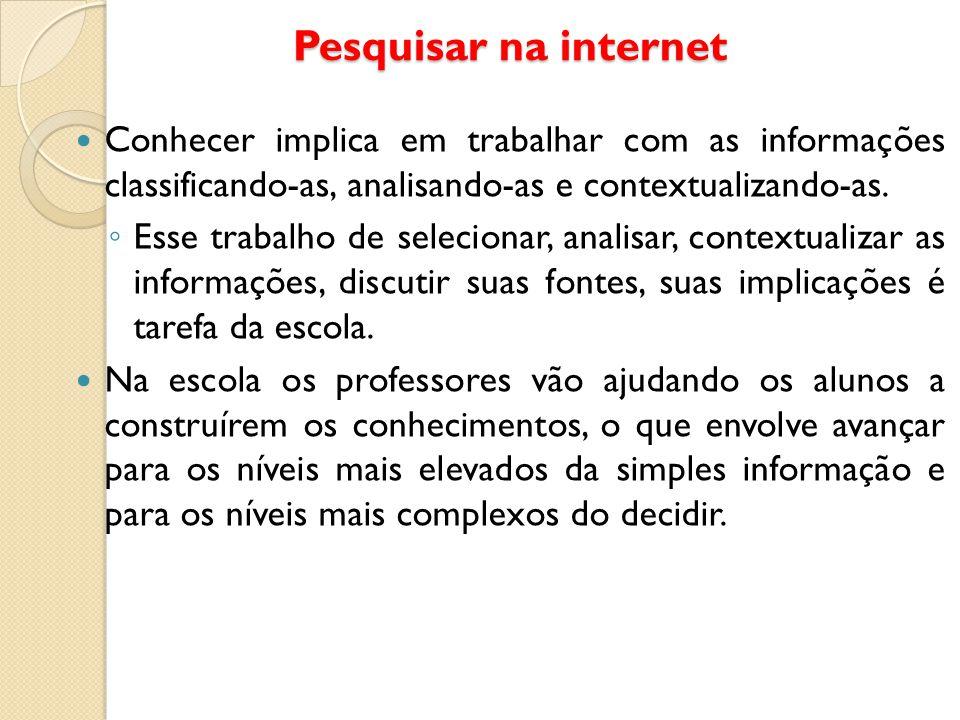 Pesquisar na internet Conhecer implica em trabalhar com as informações classificando-as, analisando-as e contextualizando-as. ◦ Esse trabalho de selec