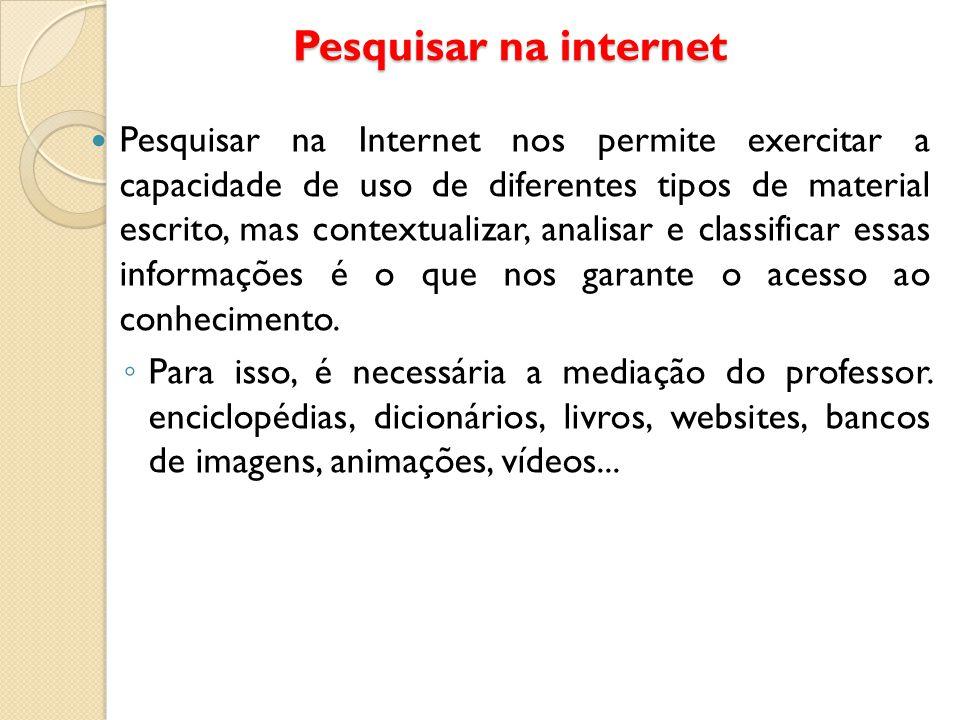 Pesquisar na internet Pesquisar na Internet nos permite exercitar a capacidade de uso de diferentes tipos de material escrito, mas contextualizar, ana