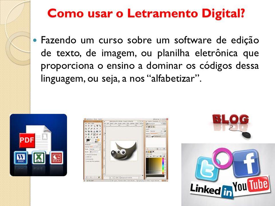 Como usar o Letramento Digital? Fazendo um curso sobre um software de edição de texto, de imagem, ou planilha eletrônica que proporciona o ensino a do