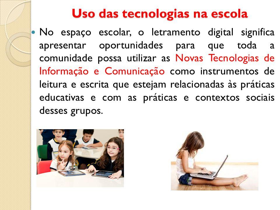 Uso das tecnologias na escola No espaço escolar, o letramento digital significa apresentar oportunidades para que toda a comunidade possa utilizar as