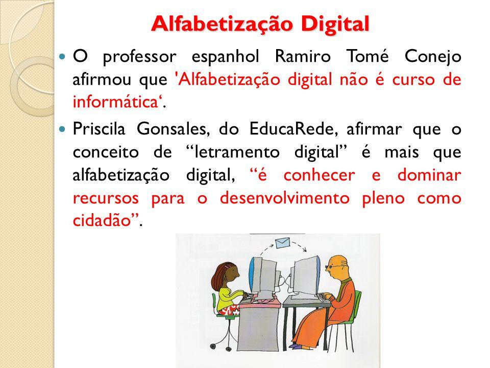 Alfabetização Digital O professor espanhol Ramiro Tomé Conejo afirmou que 'Alfabetização digital não é curso de informática'. Priscila Gonsales, do Ed