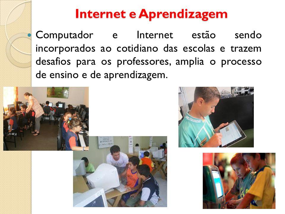 Internet e Aprendizagem Computador e Internet estão sendo incorporados ao cotidiano das escolas e trazem desafios para os professores, amplia o proces