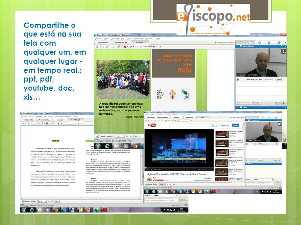 Compartilhe o que está na sua tela com qualquer um, em qualquer lugar - em tempo real.: ppt, pdf, youtube, doc, xls…