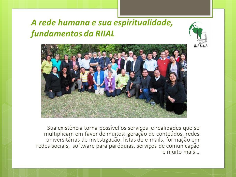 A rede humana e sua espiritualidade, fundamentos da RIIAL Sua existência torna possível os serviços e realidades que se multiplicam em favor de muitos