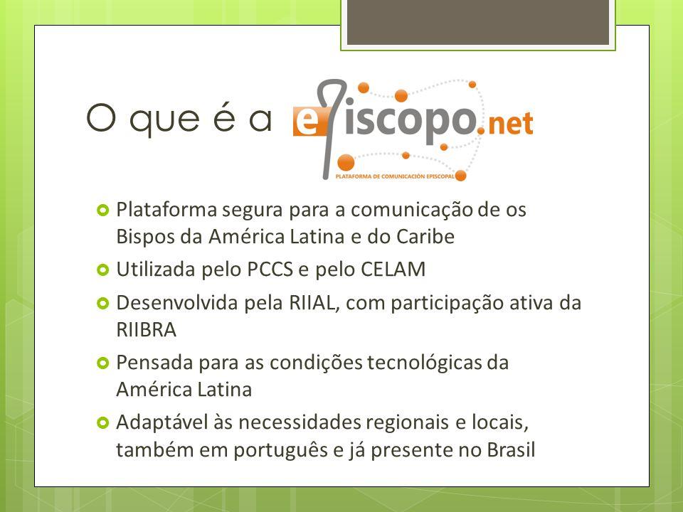 O que é a  Plataforma segura para a comunicação de os Bispos da América Latina e do Caribe  Utilizada pelo PCCS e pelo CELAM  Desenvolvida pela RIIAL, com participação ativa da RIIBRA  Pensada para as condições tecnológicas da América Latina  Adaptável às necessidades regionais e locais, também em português e já presente no Brasil