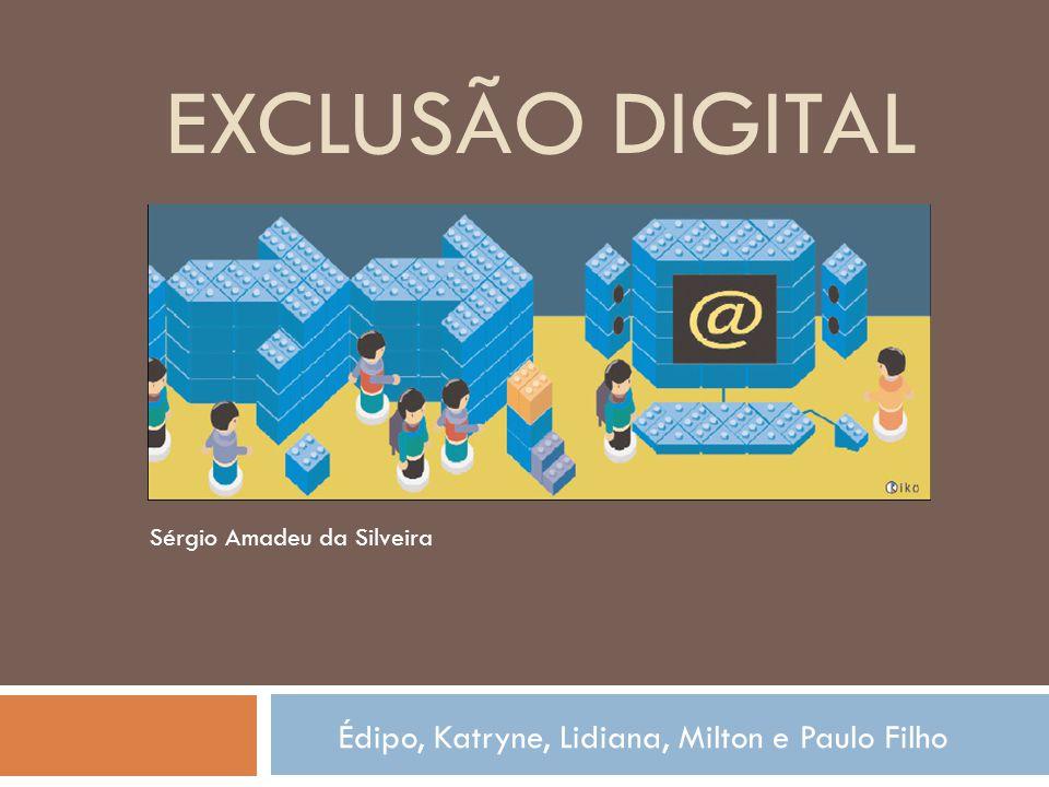 EXCLUSÃO DIGITAL Édipo, Katryne, Lidiana, Milton e Paulo Filho Sérgio Amadeu da Silveira