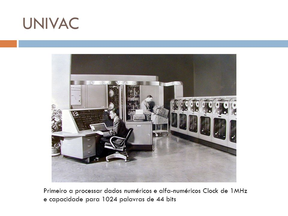 UNIVAC Primeiro a processar dados numéricos e alfa-numéricos Clock de 1MHz e capacidade para 1024 palavras de 44 bits