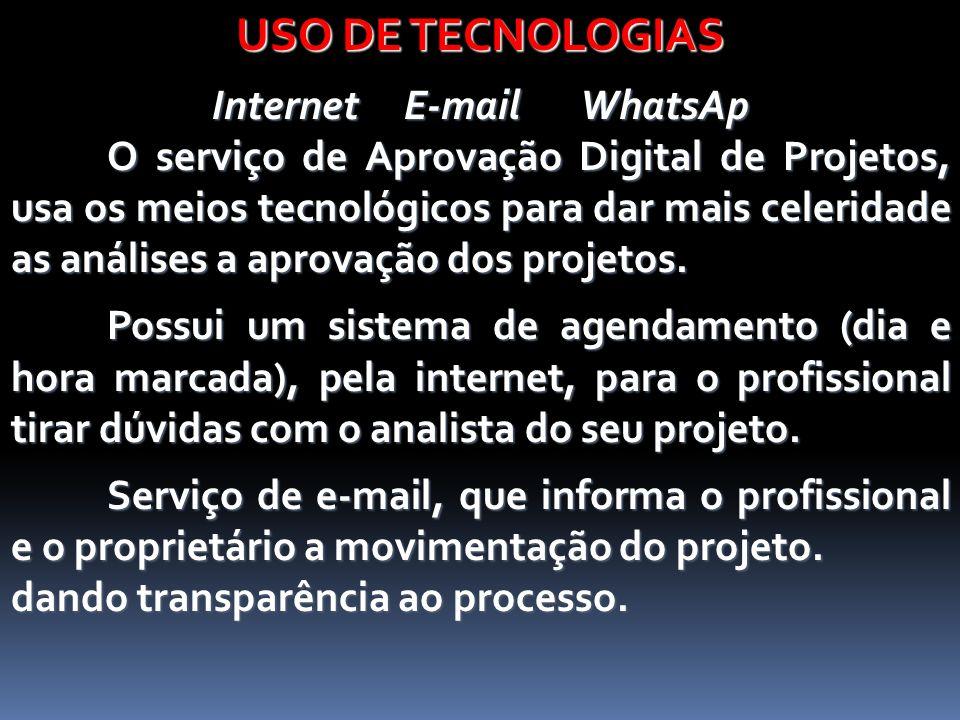 USO DE TECNOLOGIAS Internet E-mail WhatsAp O serviço de Aprovação Digital de Projetos, usa os meios tecnológicos para dar mais celeridade as análises