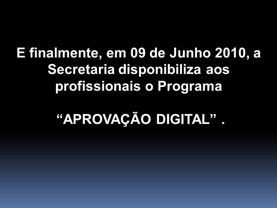 """E finalmente, em 09 de Junho 2010, a Secretaria disponibiliza aos profissionais o Programa """"APROVAÇÃO DIGITAL""""."""