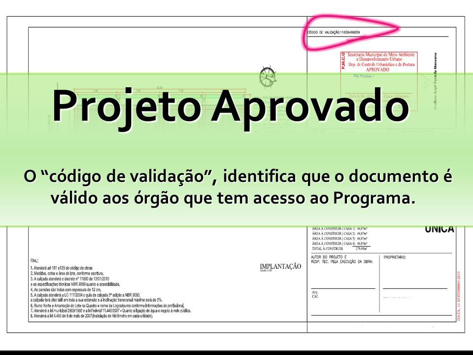 """Projeto Aprovado O """"código de validação"""", identifica que o documento é válido aos órgão que tem acesso ao Programa."""