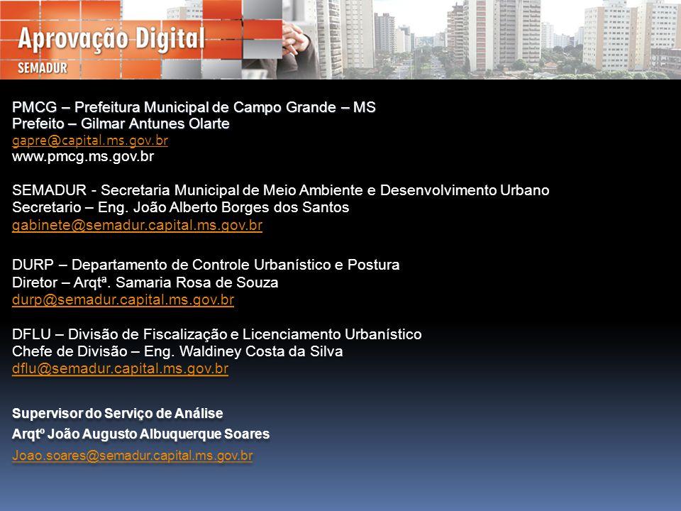 PMCG – Prefeitura Municipal de Campo Grande – MS Prefeito – Gilmar Antunes Olarte gapre@capital.ms.gov.br www.pmcg.ms.gov.br SEMADUR - Secretaria Municipal de Meio Ambiente e Desenvolvimento Urbano Secretario – Eng.