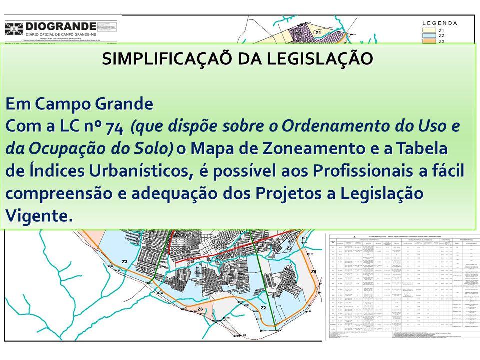 SIMPLIFICAÇAÕ DA LEGISLAÇÃO Em Campo Grande Com a LC nº 74 o Mapa de Zoneamento e a Tabela de Índices Urbanísticos, é possível aos Profissionais a fácil compreensão e adequação dos Projetos a Legislação Vigente.