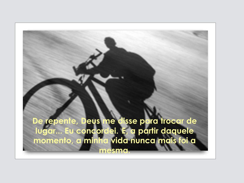 Mas ELE conhecia muito bem os segredos da bicicleta: sabia como incliná-la para lidar com curvas fechadas, Sabia pular para superar lugares cheios de pedras, Sabia voar para encurtar os caminhos difíceis.